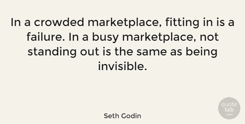 Seth Godin In A Crowded Marketplace Fitting In Is A Failure In A