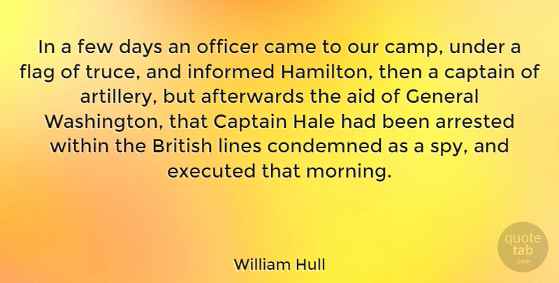 William Hull Quote About Afterwards, Aid, American Soldier, Arrested, British: In A Few Days An...