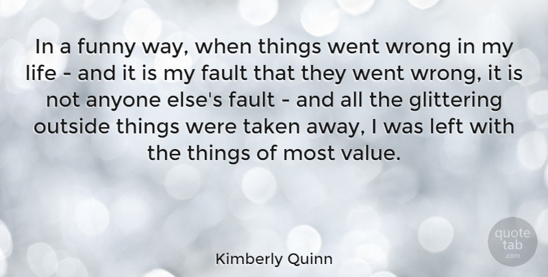 Kimberly Quinn Quote About Anyone, Fault, Funny, Glittering, Left: In A Funny Way When...