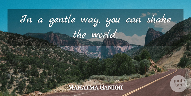 Mahatma Gandhi Quote About Inspirational, Positive, New Year: In A Gentle Way You...