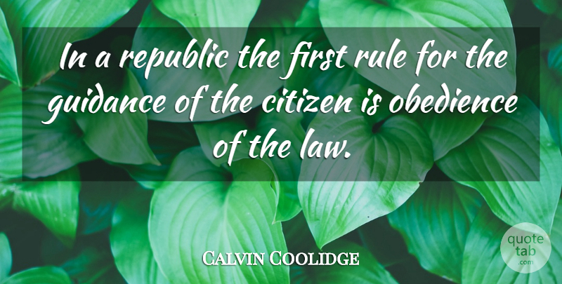 Calvin Coolidge Quote About Law, Citizens, Republic: In A Republic The First...
