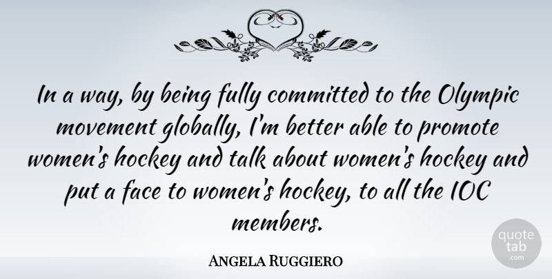 Angela Ruggiero Quote About Hockey, Way, Faces: In A Way By Being...