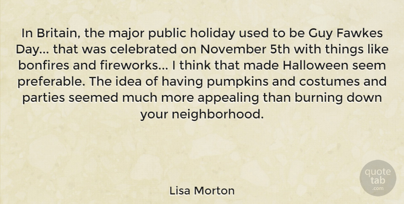 Lisa Morton Quote About Appealing, Burning, Celebrated, Costumes, Guy: In Britain The Major Public...