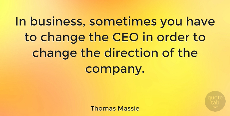 Thomas Massie Quote About Business, Ceo, Change, Order: In Business Sometimes You Have...