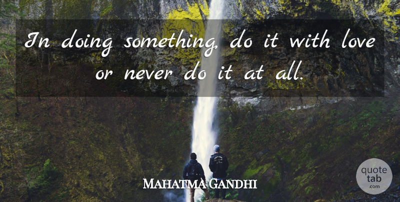 Mahatma Gandhi Quote About Love, Monday, Acting: In Doing Something Do It...