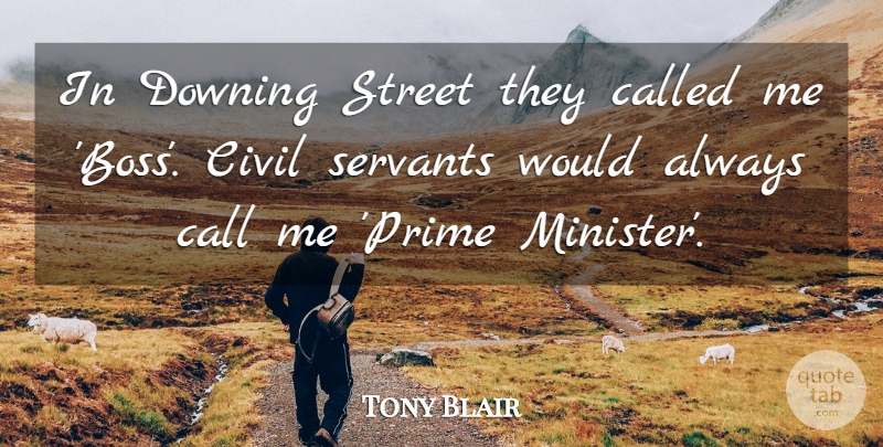 Tony Blair: In Downing Street They Called Me 'Boss'. Civil