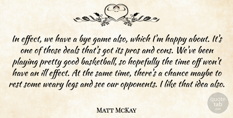 Matt McKay Quote About Chance, Deals, Game, Good, Happy: In Effect We Have A...