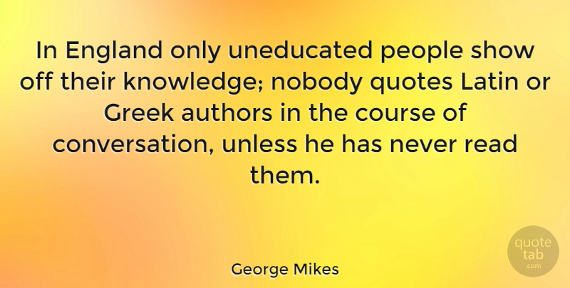 George Mikes In England Only Uneducated People Show Off Their