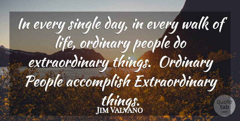 Jim Valvano Quote About People, Ordinary, Accomplish: In Every Single Day In...