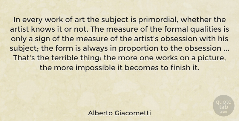Alberto Giacometti Quote About Art, Quality, Impossible: In Every Work Of Art...