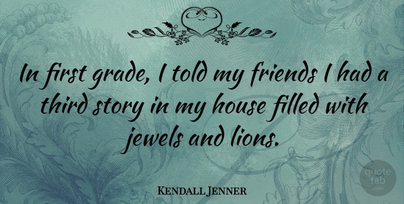 Kendall Jenner Quote About Jewels, House, Stories: In First Grade I Told...