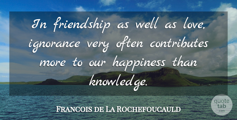 Francois de La Rochefoucauld Quote About Love, Ignorance, Wells: In Friendship As Well As...