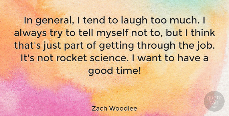 Zach Woodlee Quote About Good, Laugh, Rocket, Science, Tend: In General I Tend To...
