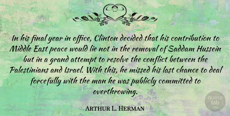 Arthur L. Herman Quote About Attempt, Chance, Clinton, Committed, Deal: In His Final Year In...