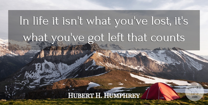 Hubert H. Humphrey Quote About Lost, Left: In Life It Isnt What...