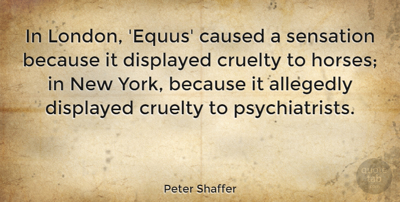 Peter Shaffer Quote About Caused, Sensation: In London Equus Caused A...