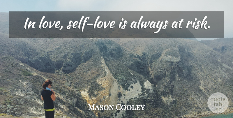 Mason Cooley Quote About Love, Self, Risk: In Love Self Love Is...