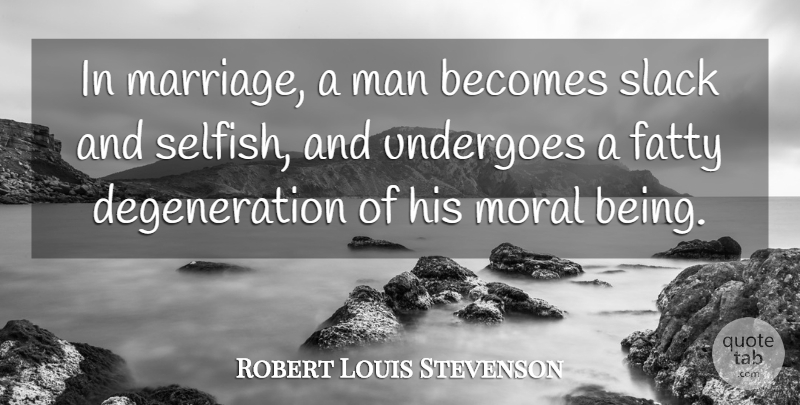 Robert Louis Stevenson Quote About Marriage, Husband, Selfish: In Marriage A Man Becomes...