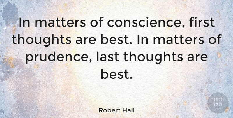 Robert Hall Quote About Best, Last, Matters: In Matters Of Conscience First...