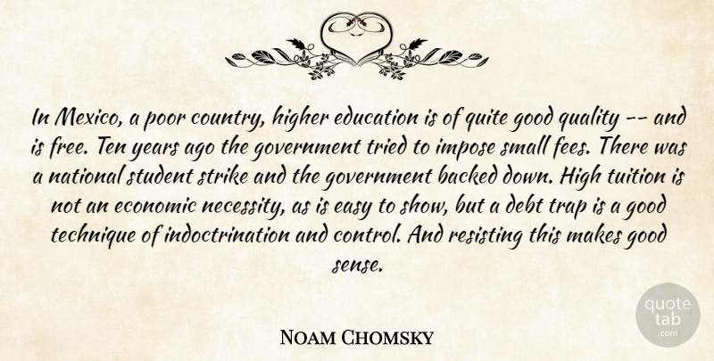 Noam Chomsky Quote About Country, Government, Years: In Mexico A Poor Country...