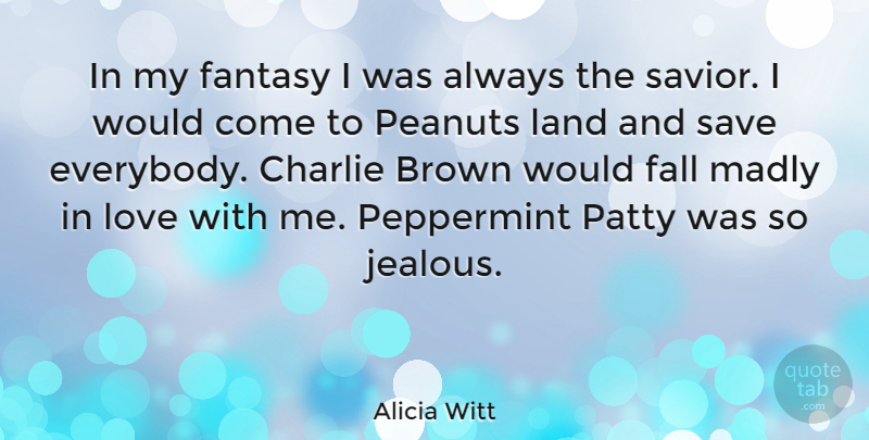 Alicia Witt Quote About Brown, Charlie, Fantasy, Land, Love: In My Fantasy I Was...