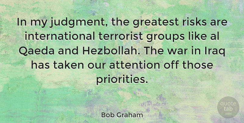 Bob Graham Quote About Al, Attention, Groups, Iraq, Qaeda: In My Judgment The Greatest...