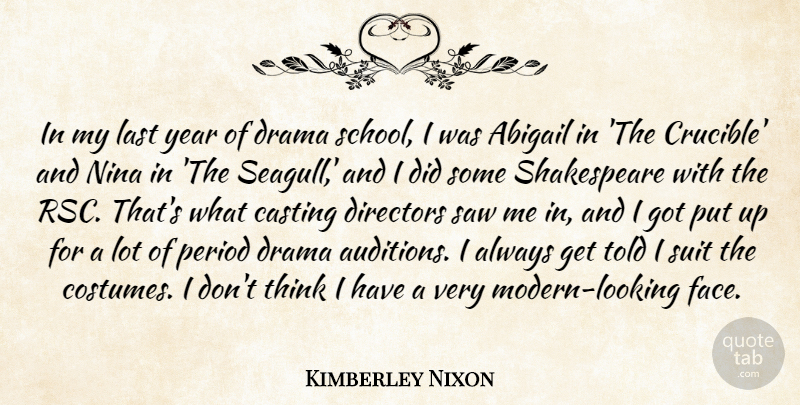 Kimberley Nixon Quote About Casting, Directors, Last, Nina, Period: In My Last Year Of...