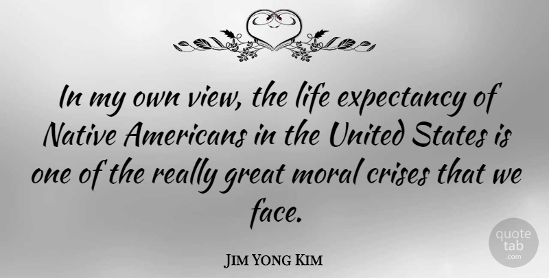 Jim Yong Kim In My Own View The Life Expectancy Of Native