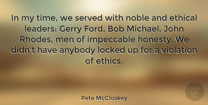 Pete McCloskey Quote About Honesty, Men, Leader: In My Time We Served...