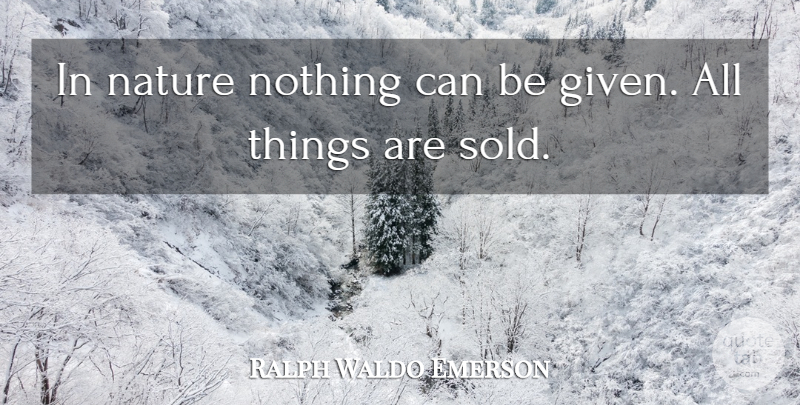 Ralph Waldo Emerson Quote About Nature, Given, All Things: In Nature Nothing Can Be...