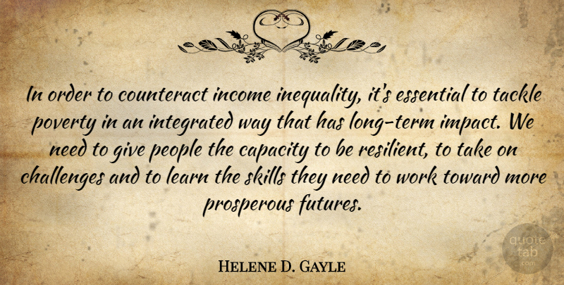 Helene D. Gayle Quote About Capacity, Counteract, Essential, Income, Integrated: In Order To Counteract Income...