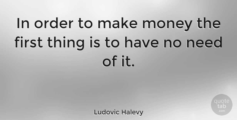 Ludovic Halevy Quote About Money: In Order To Make Money...