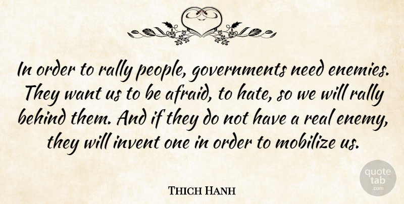Thich Hanh Quote About Behind, Enemies, Invent, Order, Rally: In Order To Rally People...