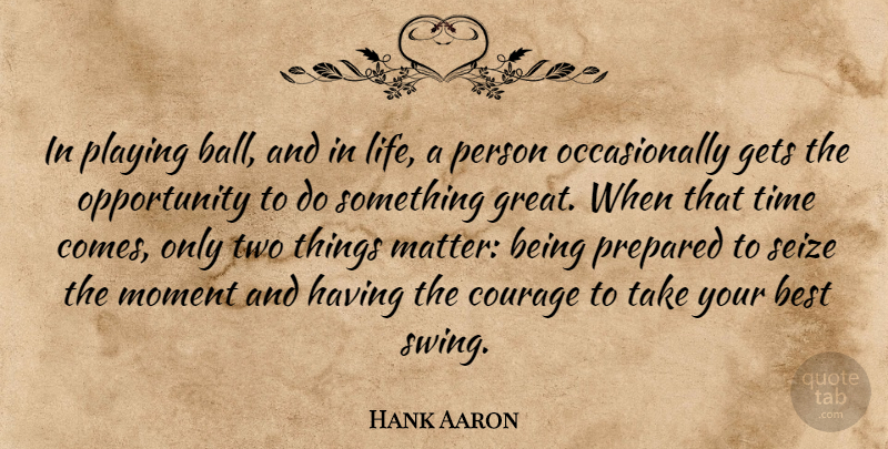 Hank Aaron In Playing Ball And In Life A Person Occasionally Gets
