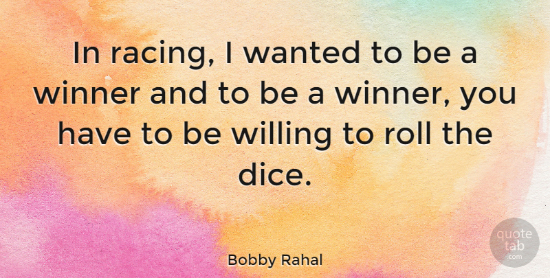 Bobby Rahal Quote About Sports, Racing, Dice: In Racing I Wanted To...