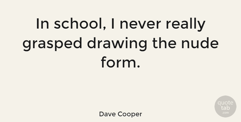Dave Cooper Quote About undefined: In School I Never Really...