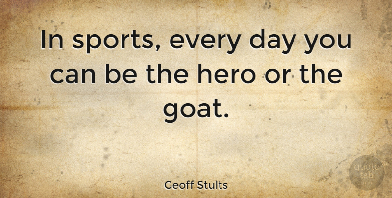 Geoff Stults Quote About Sports: In Sports Every Day You...