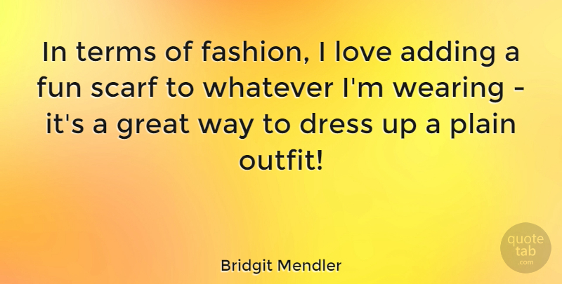 Bridgit Mendler Quote About Fashion, Fun, Way: In Terms Of Fashion I...
