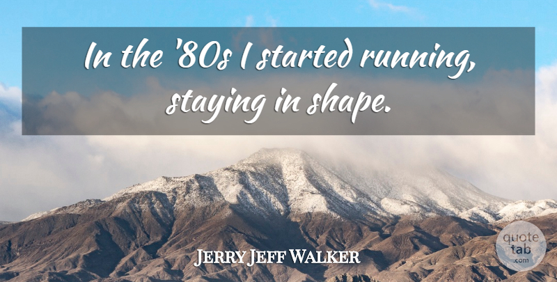 Jerry Jeff Walker: In the 80s I started running, staying in