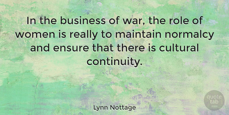 Lynn Nottage Quote About War, Normalcy, Roles: In The Business Of War...