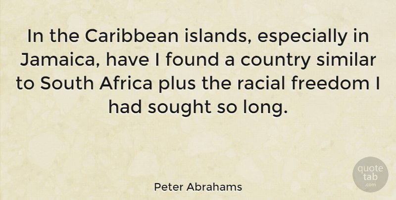 Peter Abrahams Quote About Caribbean, Country, Found, Freedom, Plus: In The Caribbean Islands Especially...