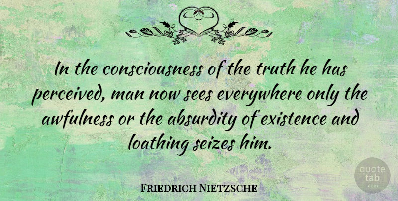 Friedrich Nietzsche Quote About Men, Loathing, Existentialism: In The Consciousness Of The...
