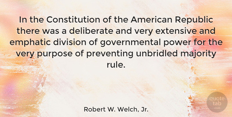 Robert W. Welch, Jr. Quote About Constitution, Deliberate, Division, Emphatic, Extensive: In The Constitution Of The...