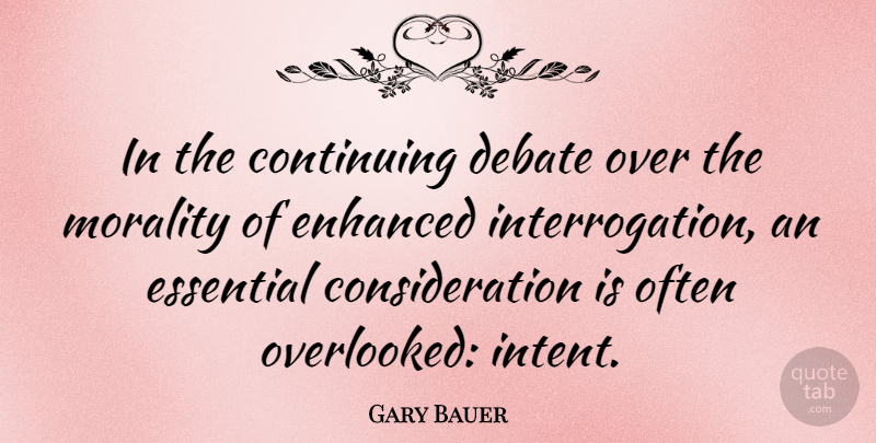 Gary Bauer Quote About Essentials, Morality, Debate: In The Continuing Debate Over...
