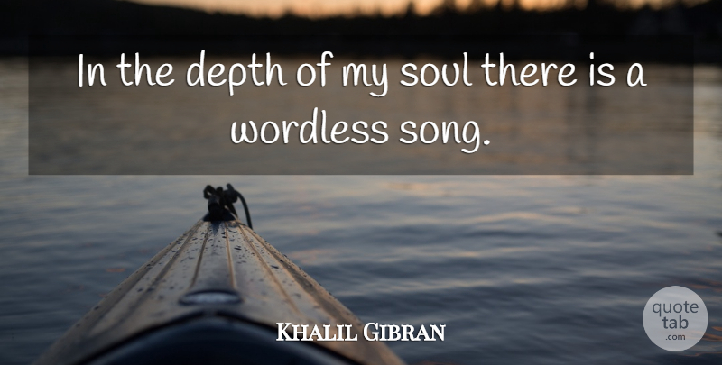 Khalil Gibran Quote About Song, Soul, Depth: In The Depth Of My...