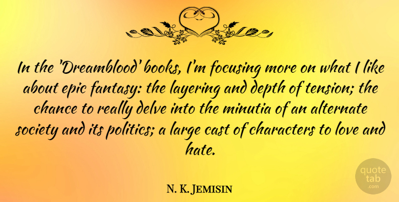 N. K. Jemisin Quote About Alternate, Cast, Chance, Characters, Depth: In The Dreamblood Books Im...