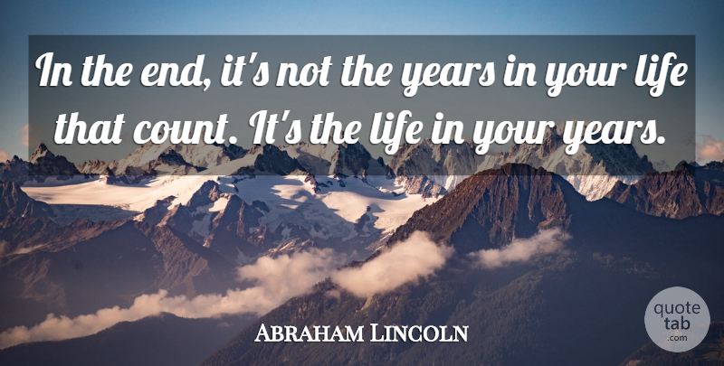 Abraham Lincoln Quote About Inspirational, Life, Motivational: In The End Its Not...