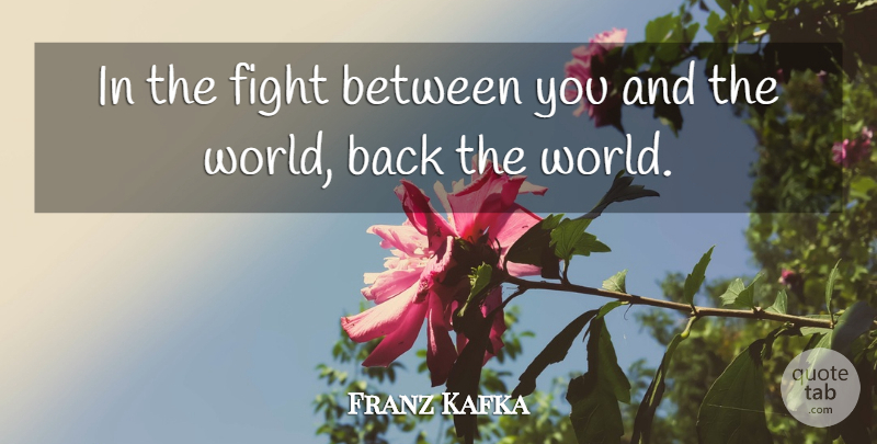 Franz Kafka Quote About Funny, Fighting, World: In The Fight Between You...