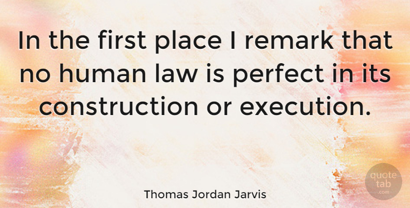 Thomas Jordan Jarvis Quote About Law, Perfect, Firsts: In The First Place I...