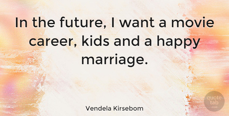 Vendela Kirsebom Quote About Kids, Careers, Happy Marriage: In The Future I Want...